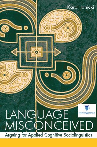 دانلود کتاب Language Misconceived Arguing for Applied Cognitive Sociolinguistics